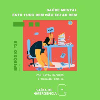 #38 - Saúde Mental - Está tudo bem não estar bem - Com Mayra Machado e Ricardo Garcia