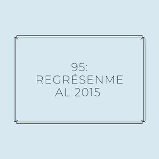 Experimento #EnPantufla 95 - Regrésenme al 2015