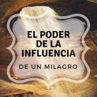 #005 - El Poder de la Influencia de un Milagro