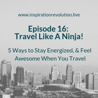 Episode 16 - Travel Like A Ninja