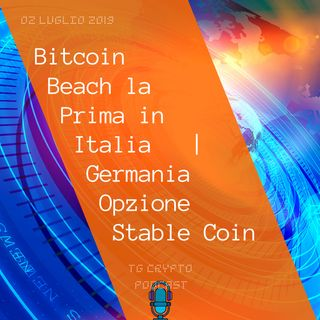 Bitcoin Beach la Prima in Italia  La Germania Pensa ad una Stable Coin TG Crypto PODCAST 02-07