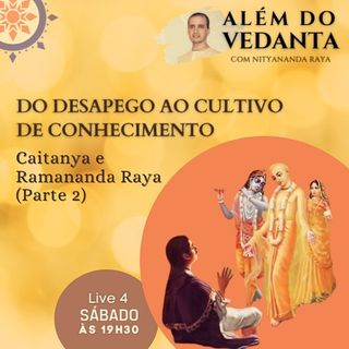 Caitanya e Ramananda Raya - Do desapego ao cultivo de conhecimento