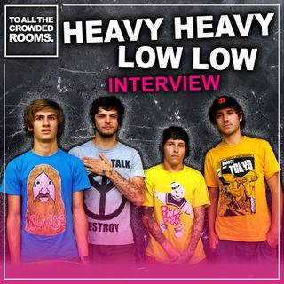 Heavy Heavy Low Low Interview 2020