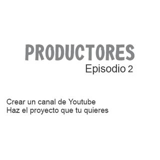 Episodio 2 - Crear un canal de Youtube, Haz el proyecto que tu quieres