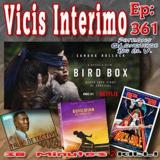 Bird Box, Vicis Interimo Episode 361