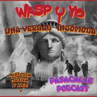 48 - WASP y YO - EP 08 (Una verdad Incómoda )