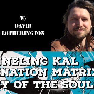 Channeling Kal, Reincarnation Matrix, Journey of the Soul with David Lotherington