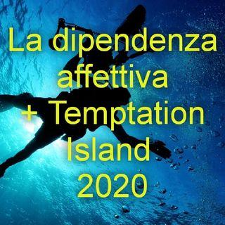 La dipendenza affettiva + Temptation Island 2020