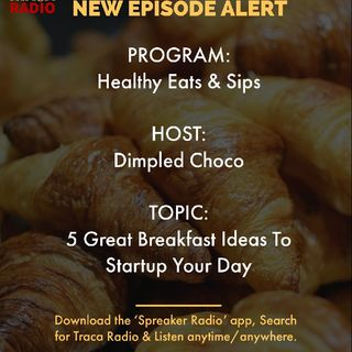 Healthy Eats & Sips | 5 Great Breakfast Ideas To Startup Your Day