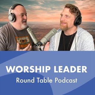 Worship Leader Round Table Podcast