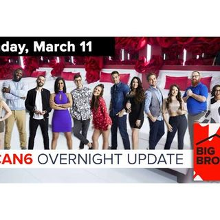 Big Brother Canada 6 | Overnight Update Podcast | March 11, 2018