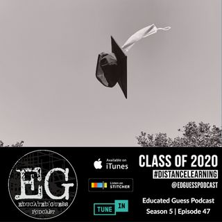 EP.047: Class of 2020 | #DistanceLearning