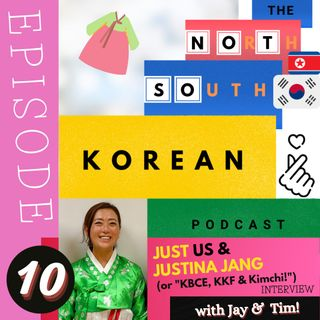 "Episode TEN:  INTERVIEW - Just Us & Justina Jang (or ""KBCE, KKF and Kimchi!)"