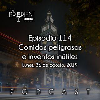 114 - Bropien - Comidas peligrosas e inventos inútiles