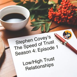 The Speed of Trust: Season 4 - Episode 1 -Low/High Trust Relationships