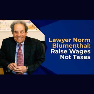 Lawyer Norm Blumenthal: Raise Wages Not Taxes