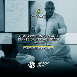 Carlos Nogueira (Tote) - Como reagir diante da instabilidade (parte 2)