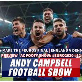 ITALY MAKE THE #EUROS FINAL | ENGLAND V DENMARK PREVIEW | AC FOOTY SHOW: #EURO2020 #12