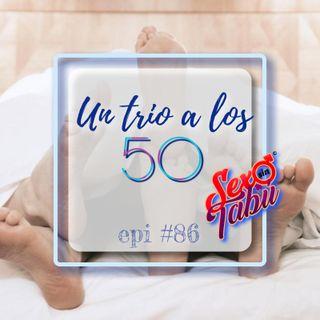 Un trio a los 50 Epi #86