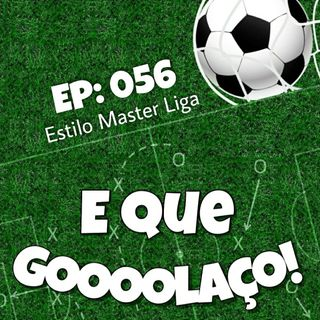 EQG - #56 - Estilo Master Liga