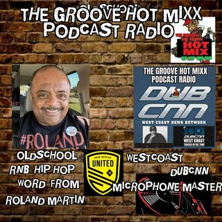 THE GROOVE HOT MIXX PODCAST RADIO  WORDS WIT ROLAND MARTIN / DUB CNN MICROPHONE MASTERS