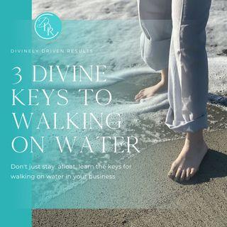 3 Divine Keys to Walking on Water