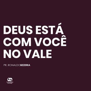 DEUS ESTÁ COM VOCÊ NO VALE // pr. Ronaldo Bezerra