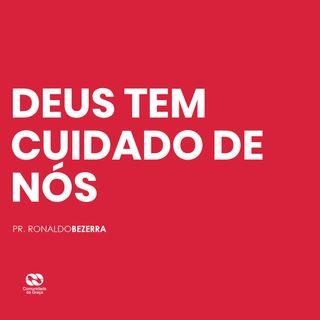 DEUS TEM CUIDADO DE NÓS  // pr. Ronaldo Bezerra