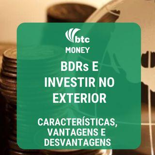 BDR x Investir no Exterior: Características, Prós e Contras | BTC Money #34