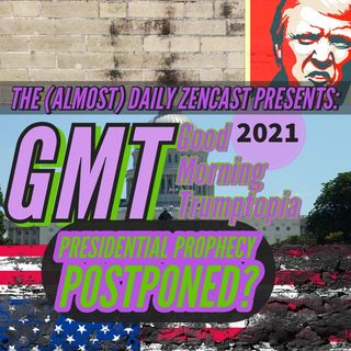 GMT - Presidential Prophecy Postponed?