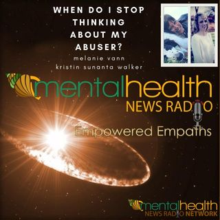 Empowered Empaths: When Do I Stop Thinking About My Abuser?