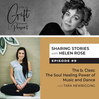 The b. Class: The Soul Healing Power of Music and Dance with Tara Newbigging - Episode #9