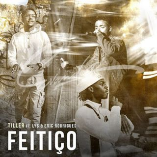Tiller - Feitio (feat. LYS, Eric Rodrigues) (BAIXAR AQUI MP3)