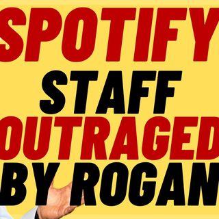 WOKE SPOTIFY STAFF Outraged By Joe Rogan