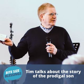 Tim talks about the story of the prodigal son