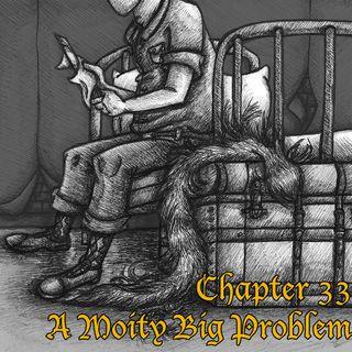 Chapter 33: A Moity Big Problem