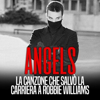 ANGELS - La canzone che salvò la carriera a Robbie Williams