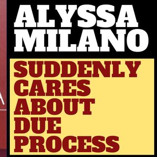 ALYSSA MILANO IS A SHAMELESS HYPOCRITE