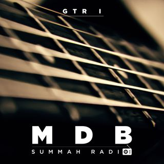 "MDB Summah Radio | Ep. 7 ""Lead Gtr"" (part I)"