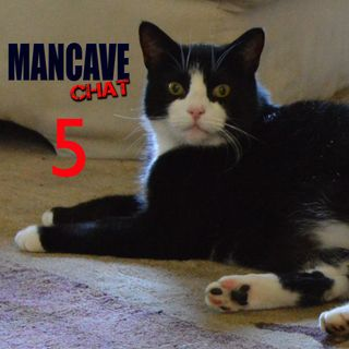 Mancave Chat Episode 5