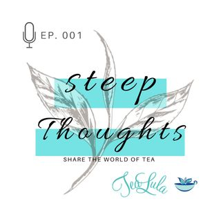 001 - Welcome to Steep Thoughts