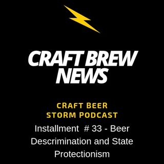 Craft Brew News # 33 - Beer Discrimination and State Protectionism