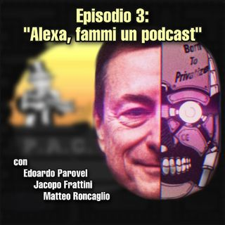 "Episodio 3: ""Alexa, fammi un podcast"""