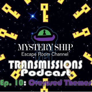 Ep10 Overused Themes for Escape Rooms - Mystery Ship Transmissions Podcast