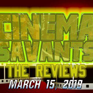 Cinema Savants Reviews - March 15, 2019