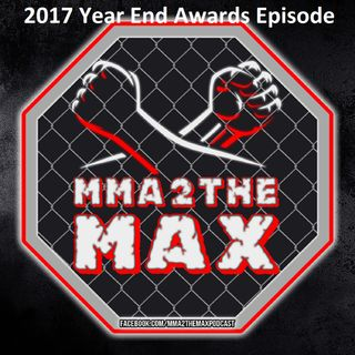 MMA 2 the MAX #26: 2017 Year End Awards Special