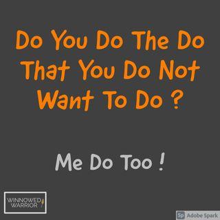 Do You Do The Do That You Do Not Want To Do? - 9:3:21, 10.37 AM