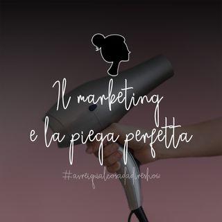 Il marketing e la piega perfetta