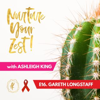 #NurtureYourZest Episode 16 with special guest Gareth Longstaff #WorldAidsDay