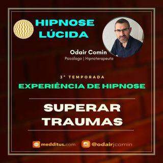 #24 | Experiência de Hipnose para Superar Traumas | Odair Comin